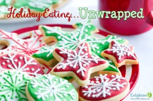 Holiday eating...unwrapped